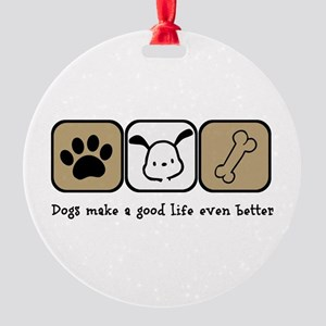 Dogs Make a Good Life Even Better Round Ornament