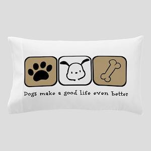 Dogs Make a Good Life Even Better Pillow Case