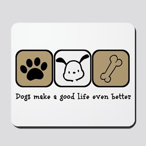 Dogs Make a Good Life Even Better Mousepad
