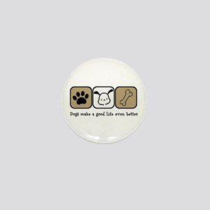 Dogs Make a Good Life Even Better Mini Button