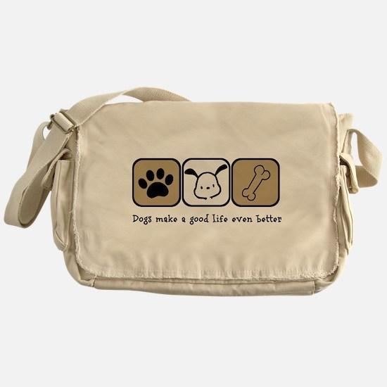 Dogs Make a Good Life Even Better Messenger Bag