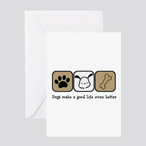 Dogs Make a Good Life Even Better Greeting Cards