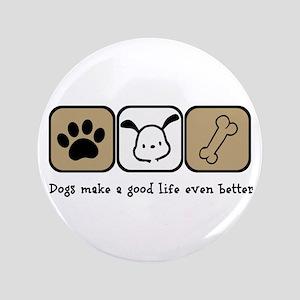 Dogs Make a Good Life Even Better Button