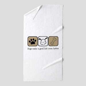 Dogs Make a Good Life Even Better Beach Towel