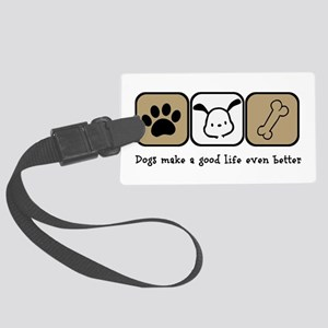 Dogs Make a Good Life Even Bette Large Luggage Tag
