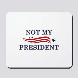 Not My President Mousepad