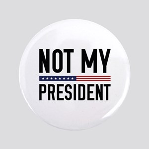 "Not My President 3.5"" Button"
