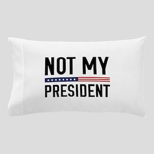 Not My President Pillow Case