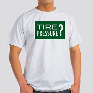 TIRE PRESSURE? Light T-Shirt