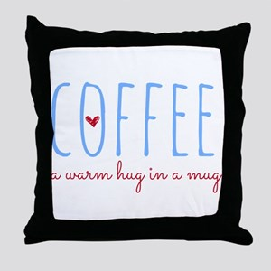 Coffee. A Warm Hug in a Mug. Throw Pillow