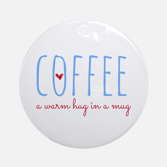Coffee. A Warm Hug in a Mug. Round Ornament