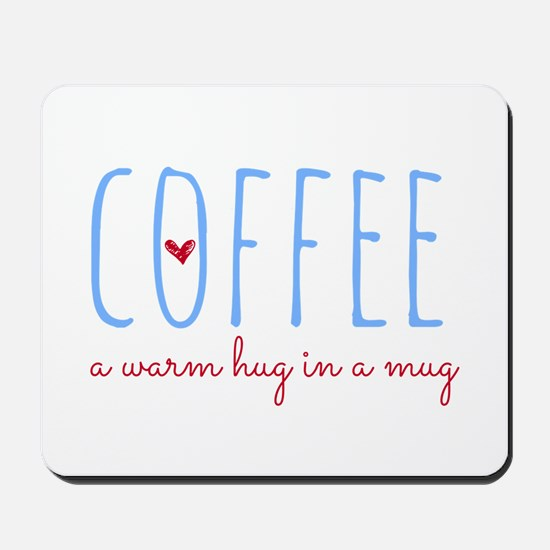 Coffee. A Warm Hug in a Mug. Mousepad