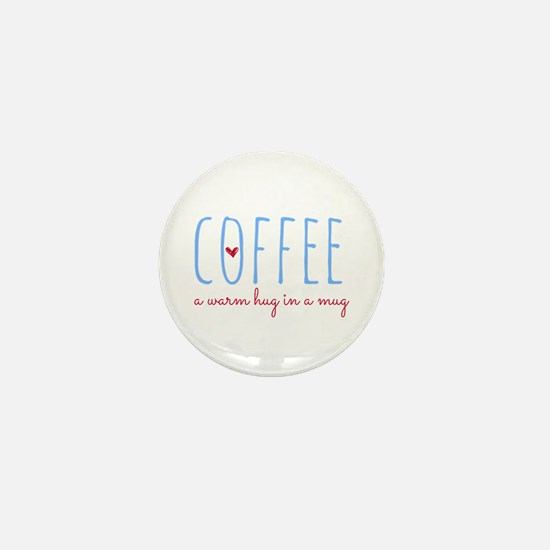 Coffee. A Warm Hug in a Mug. Mini Button