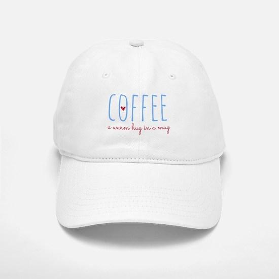 Coffee. A Warm Hug in a Mug. Baseball Baseball Cap