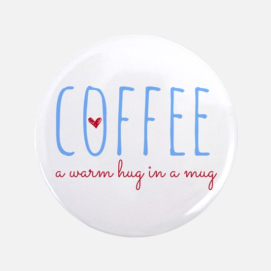 "Coffee. A Warm Hug in a Mug 3.5"" Button (100 pack)"