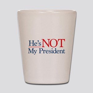 He's NOT My President Shot Glass