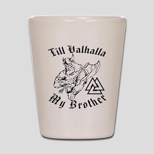 Till Valhalla My Brother Shot Glass