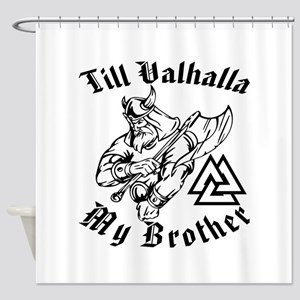 Till Valhalla My Brother Shower Curtain