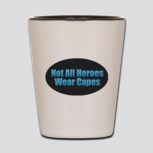 Not All Heroes Wear Capes Shot Glass