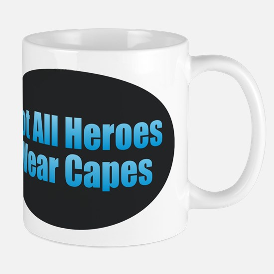 Not All Heroes Wear Capes Mugs