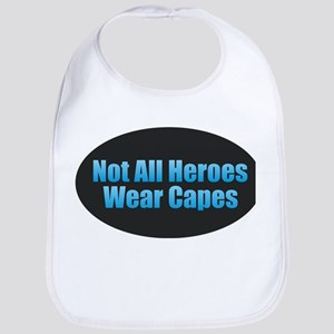 Not All Heroes Wear Capes Baby Bib