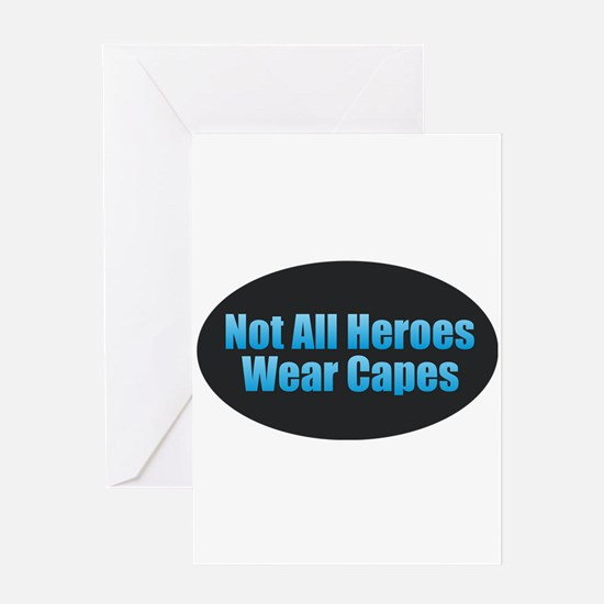 Not All Heroes Wear Capes Greeting Cards
