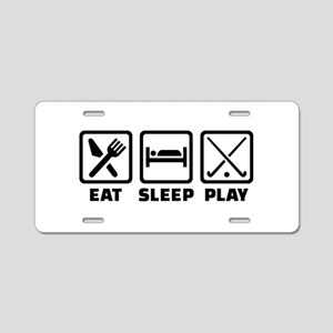 Eat sleep play field hockey Aluminum License Plate
