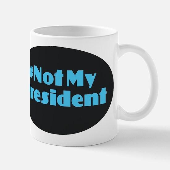 Not My President - #NotMyPresident Mugs