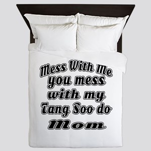 You Mess With My Tang Soo do Mom Queen Duvet
