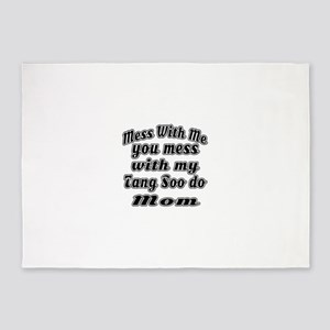 You Mess With My Tang Soo do Mom 5'x7'Area Rug