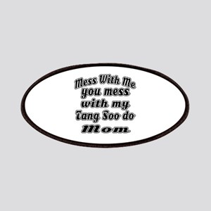 You Mess With My Tang Soo do Mom Patch