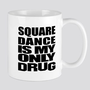 Square Dance Is My Only Drug Mug
