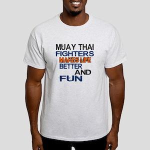 Muay Thai Fighters Makes Life Better Light T-Shirt