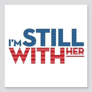 """I'm Still With Her Square Car Magnet 3"""" x 3"""""""
