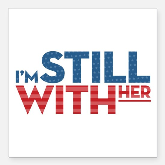 "I'm Still With Her Square Car Magnet 3"" x 3"""