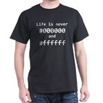 Life is Never Black and White Dark T-Shirt