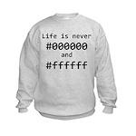 Life is Never Black and White Kids Sweatshirt