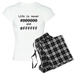 Life is Never Black and Whi Women's Light Pajamas