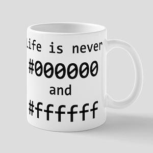 Life is Never Black and White Mug