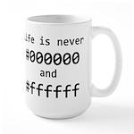 Life is Never Black and White Large Mug