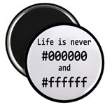 Life is Never Black and White Magnet