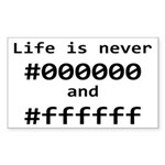 Life is Never Black and White Sticker (Rectangle)