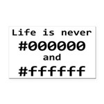 Life is Never Black and White Rectangle Car Magnet