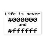 Life is Never Black and White 20x12 Wall Decal