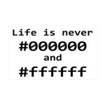 Life is Never Black and White 35x21 Wall Decal