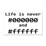 Life is Never Black and White Car Magnet 20 x 12