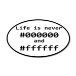 Life is Never Black and Whit 35x21 Oval Wall Decal