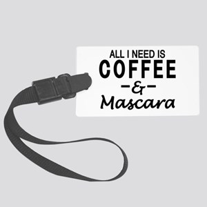 All I need is coffee & Mascara Large Luggage Tag