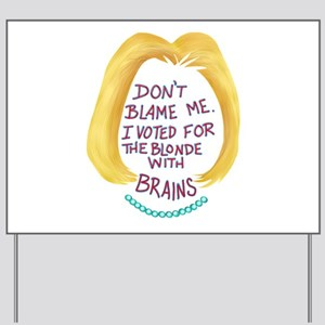 Don't Blame me I voted for the Blond Yard Sign