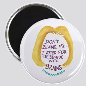 Don't Blame me I voted for the Blonde Magnets